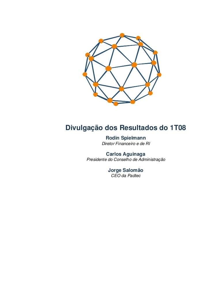 Divulgação dos Resultados do 1T08              Rodin Spielmann            Diretor Financeiro e de RI              Carlos A...