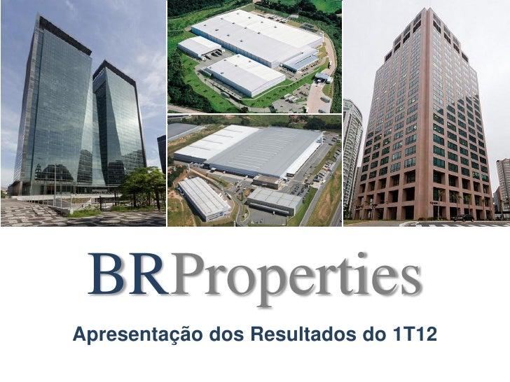 BRPropertiesApresentação dos Resultados do 1T12