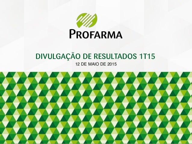 12 DE MAIO DE 2015 DIVULGAÇÃO DE RESULTADOS 1T15