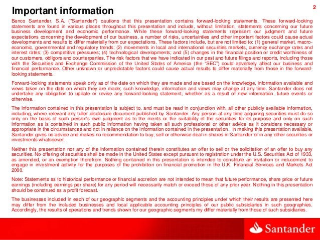 """2 Important information Banco Santander, S.A. (""""Santander"""") cautions that this presentation contains forward-looking state..."""
