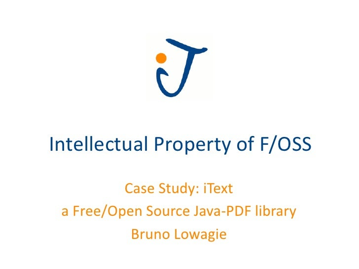 Intellectual Property of F/OSS           Case Study: iText  a Free/Open Source Java-PDF library            Bruno Lowagie
