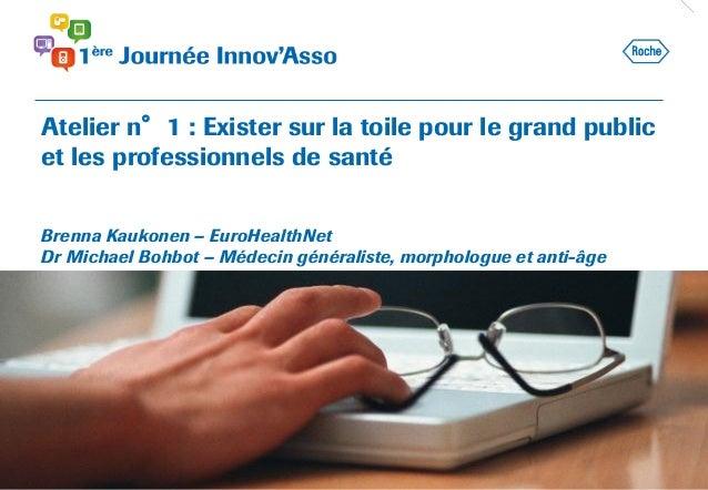Atelier n°1 : Exister sur la toile pour le grand public et les professionnels de santé Brenna Kaukonen – EuroHealthNet Dr ...