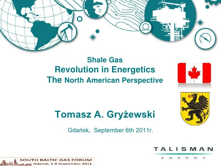 Shale Gas Revolution in EnergeticsThe North American Perspective  Tomasz A. Gryżewski     Gdańsk, September 6th 2011r.