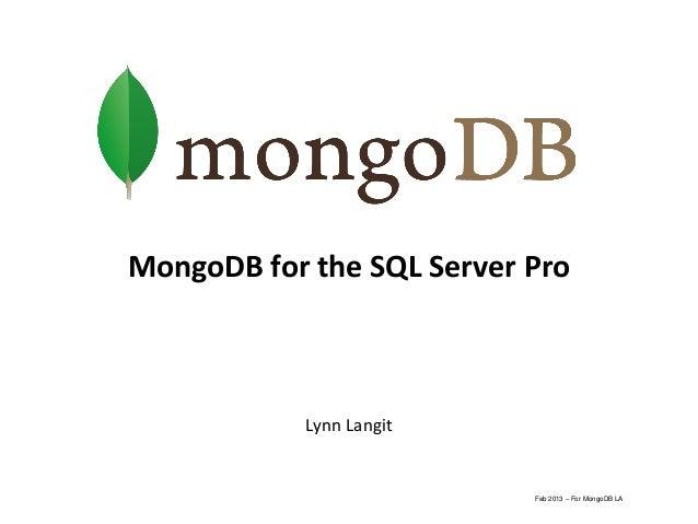 MongoDB for the SQL Server Pro            Lynn Langit                           Feb 2013 – For MongoDB LA