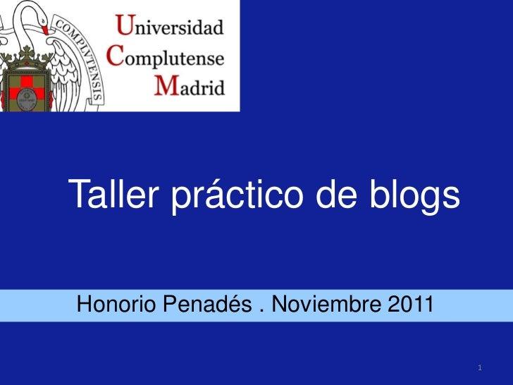 Taller práctico de blogsHonorio Penadés . Noviembre 2011                                   1