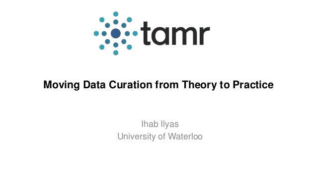 Moving Data Curation from Theory to Practice  Ihab Ilyas  University of Waterloo