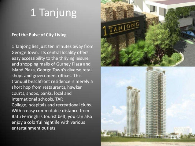 1 Tanjung Feel the Pulse of City Living 1 Tanjong lies just ten minutes away from George Town. Its central locality offers...
