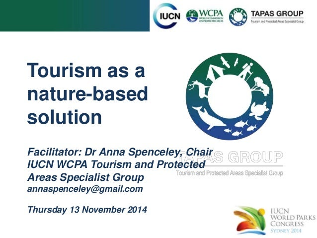 Tourism as a nature-based solution Facilitator: Dr Anna Spenceley, Chair IUCN WCPA Tourism and Protected Areas Specialist ...