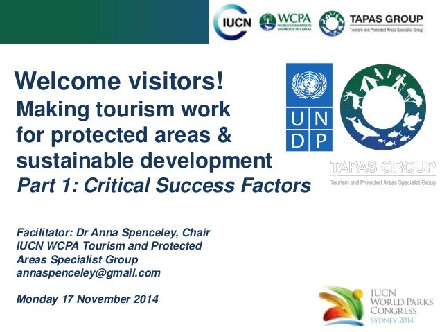 Welcome visitors!  Making tourism work  for protected areas &  sustainable development  Part 1: Critical Success Factors  ...