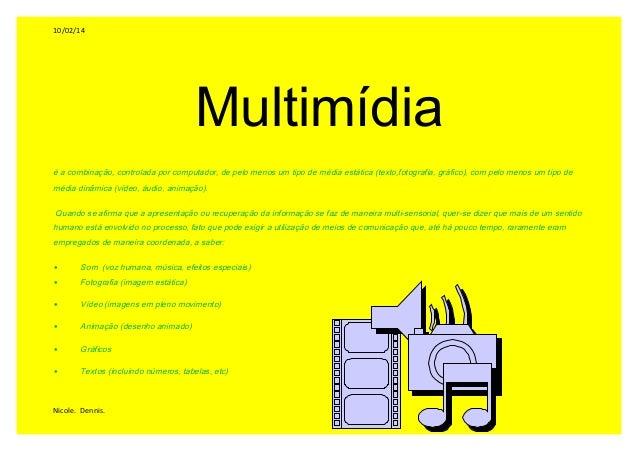 10/02/14 Multimídia é a combinação, controlada por computador, de pelo menos um tipo de média estática (texto,fotografia, ...