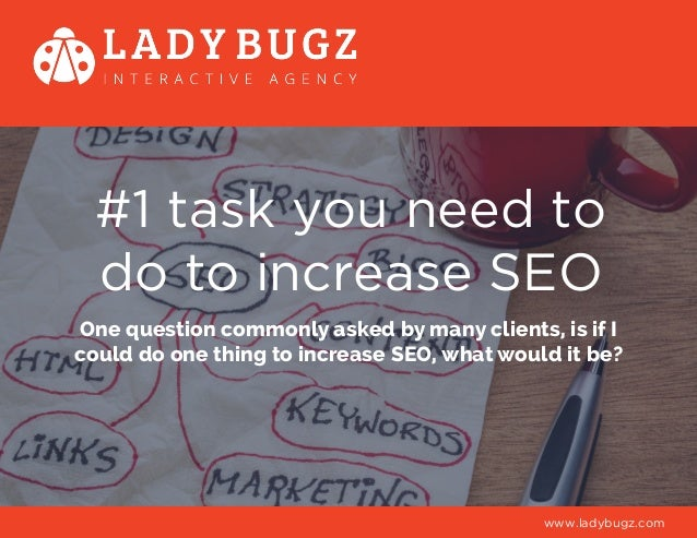 #1 task you need to do to increase SEO One question commonly asked by many clients, is if I could do one thing to increase...