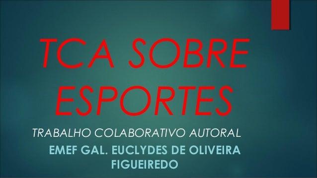 TCA SOBRE  ESPORTES  TRABALHO COLABORATIVO AUTORAL  EMEF GAL. EUCLYDES DE OLIVEIRA  FIGUEIREDO
