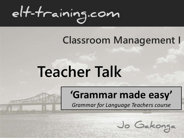 Classroom Management I Teacher Talk 'Grammar made easy' Grammar for Language Teachers course