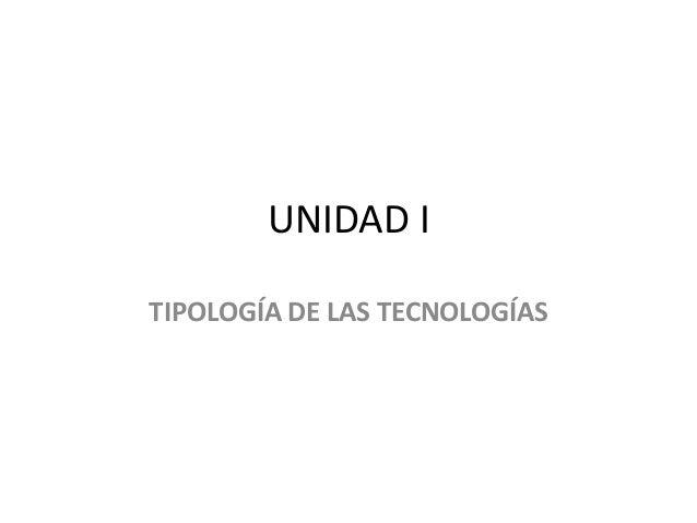 UNIDAD I TIPOLOGÍA DE LAS TECNOLOGÍAS