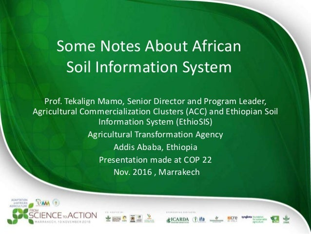 Some Notes About African Soil Information System Prof. Tekalign Mamo, Senior Director and Program Leader, Agricultural Com...