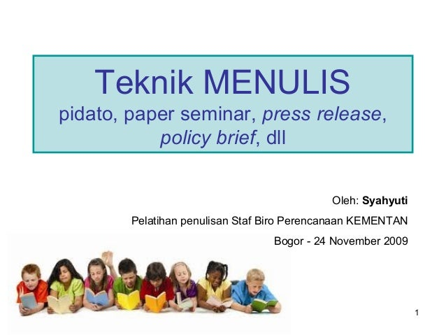 1 Teknik MENULIS pidato, paper seminar, press release, policy brief, dll Oleh: Syahyuti Pelatihan penulisan Staf Biro Pere...