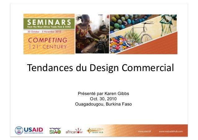 Présenté par Karen Gibbs Oct. 30, 2010 Ouagadougou, Burkina Faso Tendances du Design Commercial