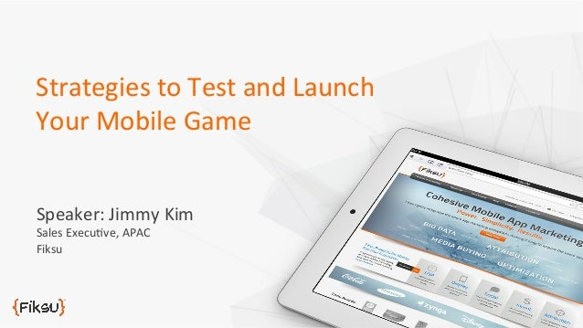 Speaker:  Jimmy  Kim   Sales  Execu4ve,  APAC   Fiksu   Strategies  to  Test  and  Launch   Your ...