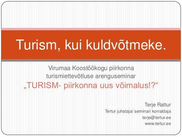 """Turism, kui kuldvõtmeke. Virumaa Koostöökogu piirkonna turismiettevõtluse arenguseminar  """"TURISM- piirkonna uus võimalus!?..."""