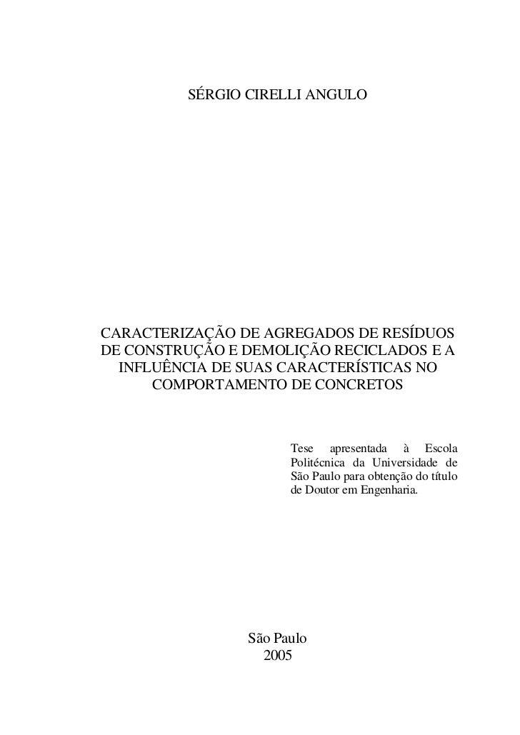 SÉRGIO CIRELLI ANGULOCARACTERIZAÇÃO DE AGREGADOS DE RESÍDUOSDE CONSTRUÇÃO E DEMOLIÇÃO RECICLADOS E A  INFLUÊNCIA DE SUAS C...