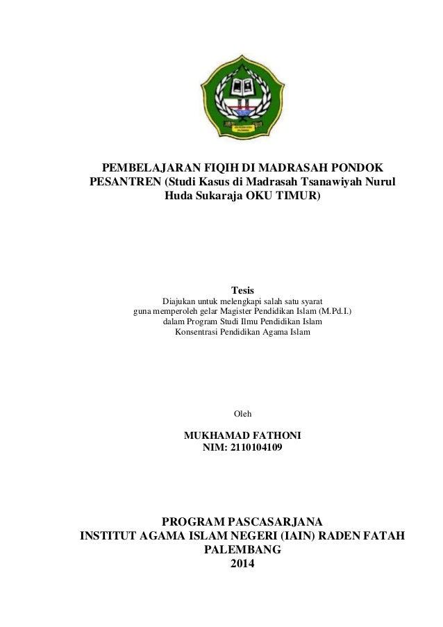 PEMBELAJARAN FIQIH DI MADRASAH PONDOK PESANTREN (Studi Kasus di Madrasah Tsanawiyah Nurul Huda Sukaraja OKU TIMUR) Tesis D...