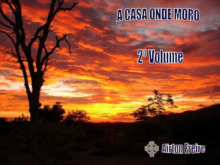 A CASA ONDE MORO Airton Freire 2º Volume