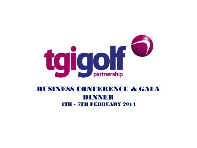 BUSINESS CONFERENCE & GALA DINNER 4TH - 5TH FEBRUARY 2014