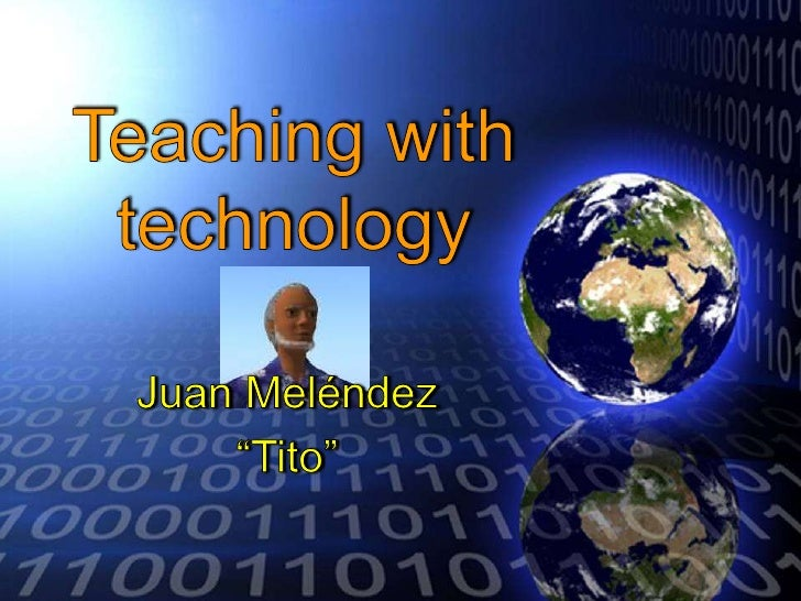 """Teaching with technology<br />Juan Meléndez<br />""""Tito""""<br />"""