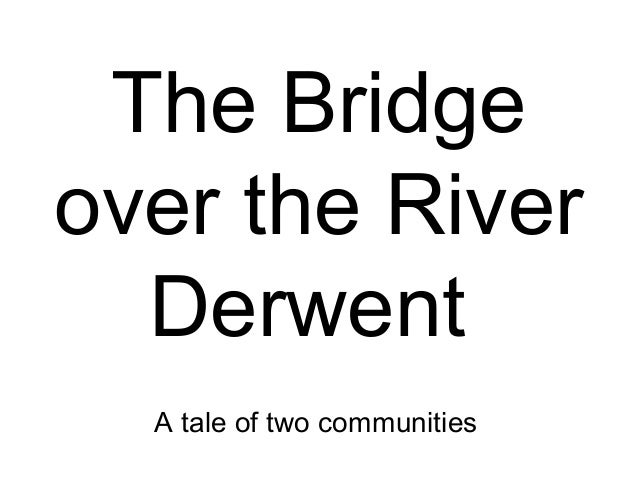 The Bridge over the River Derwent A tale of two communities