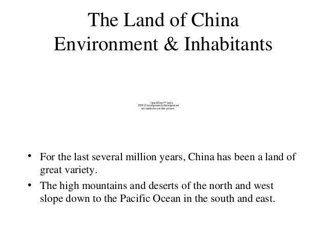 The Land of China Environment & Inhabitants • For the last several million years, China has been a land of great variety. ...