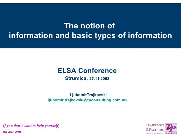 The notion of  information and basic types of information ELSA Conference Strumica,  27.11.2008 LjubomirTrajkovski [email_...
