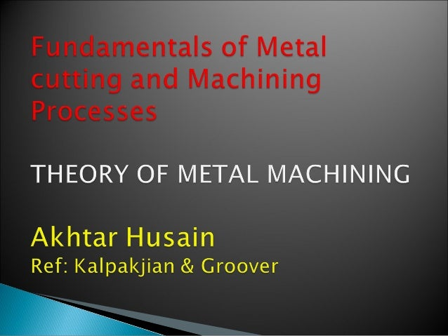1. Overview of Machining Technology 2. Theory of Chip Formation in Metal Machining 3. Force Relationships and the Merchant...