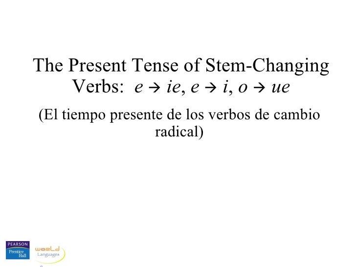 The Present Tense of Stem-Changing Verbs:  e      ie ,  e      i ,  o      ue (El tiempo presente de los verbos de camb...