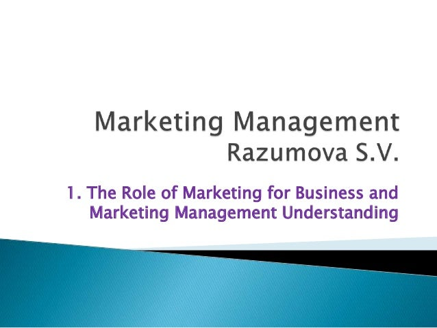 1. The Role of Marketing for Business and Marketing Management Understanding