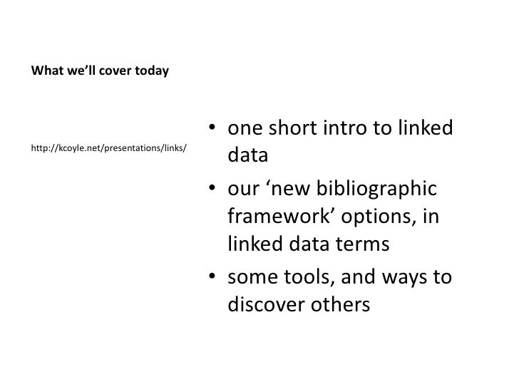 What we'll cover today                                         • one short intro to linkedhttp://kcoyle.net/presentations/...