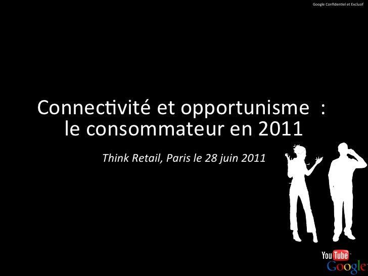 Google Confiden+el et Exclusif Connec+vité et opportunisme  :   le consommateur en 2011          ...