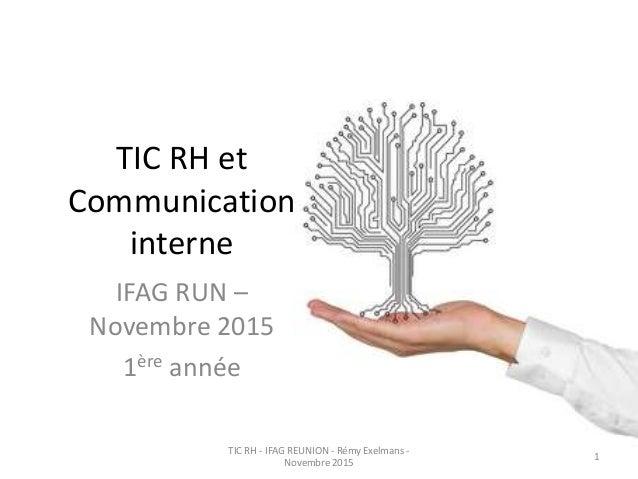 TIC RH et Communication interne IFAG RUN – Novembre 2015 1ère année TIC RH - IFAG REUNION - Rémy Exelmans - Novembre 2015 1