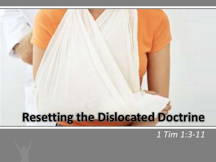 Resetting the Dislocated Doctrine                        1 Tim 1:3-11