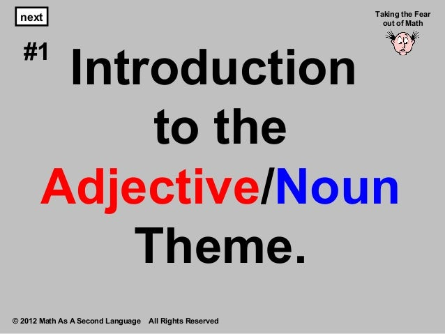Introduction to the Adjective/Noun Theme. © 2012 Math As A Second Language All Rights Reserved next #1 Taking the Fear out...