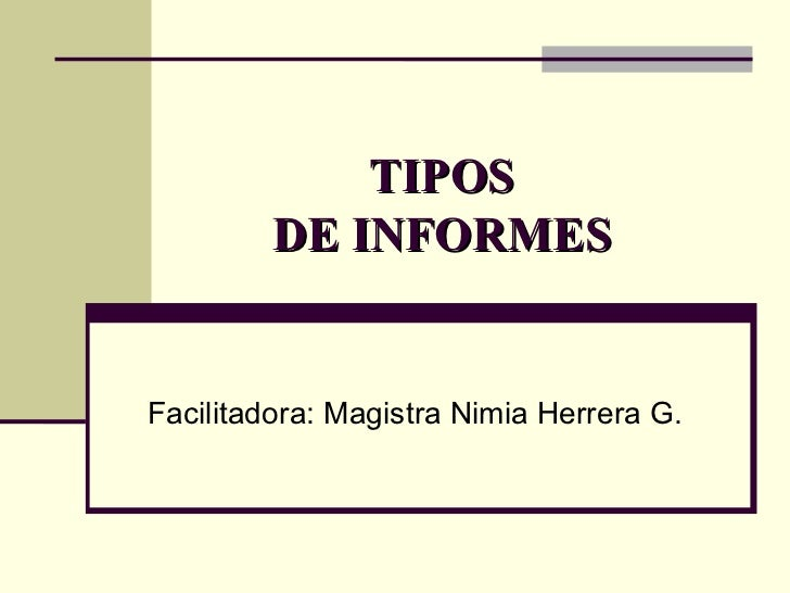TIPOS  DE INFORMES  Facilitadora: Magistra Nimia Herrera G.