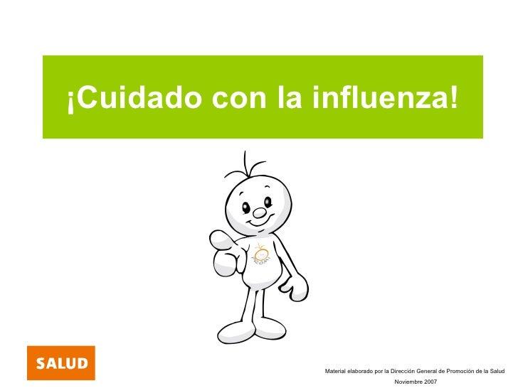 ¡Cuidado con la influenza! Material elaborado por la Dirección General de Promoción de la Salud Noviembre 2007