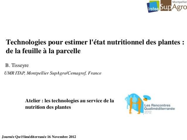 Technologies pour estimer létat nutritionnel des plantes :  de la feuille à la parcelle B. Tisseyre UMR ITAP, Montpellier ...