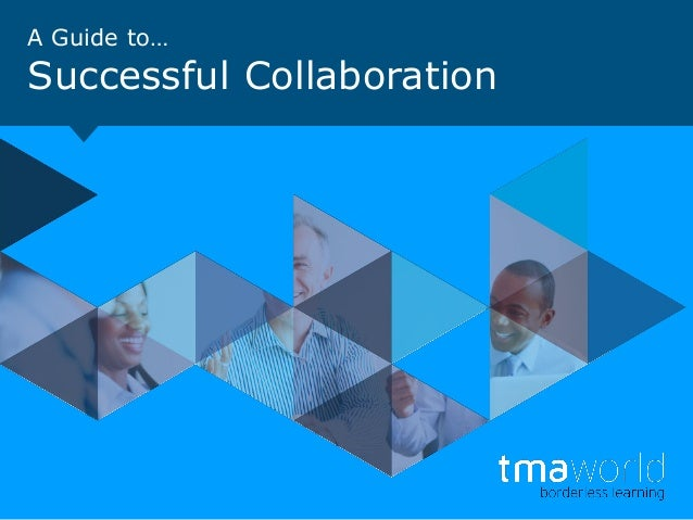 A Guide to… Successful Collaboration