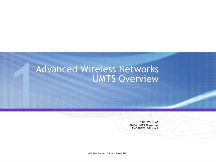 Advanced Wireless Networks  UMTS Overview 9300 W-CDMA UA06 UMTS Overview TMO18023 Edition 1