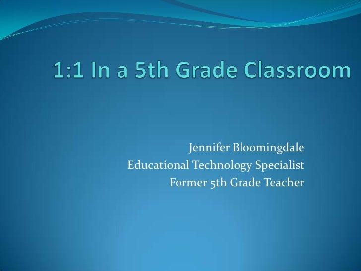 Jennifer BloomingdaleEducational Technology Specialist       Former 5th Grade Teacher