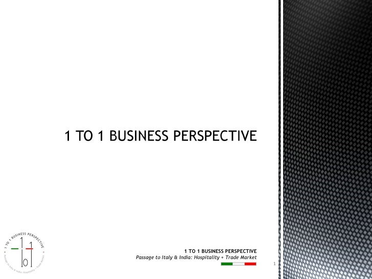 1 TO 1 BUSINESS PERSPECTIVE Passage to Italy & India: Hospitality + Trade Market