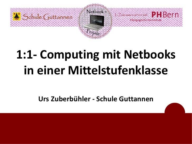 c1:1- Computing mit Netbooks in einer Mittelstufenklasse   Urs Zuberbühler - Schule Guttannen