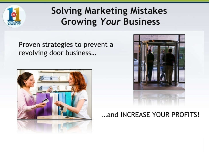 Proven strategies to prevent a revolving door business… … and INCREASE YOUR PROFITS! Solving Marketing Mistakes  Growing  ...