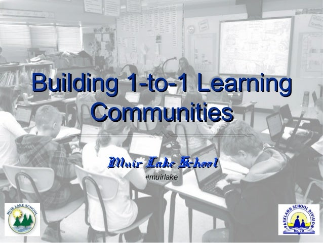 Building 1-to-1 LearningBuilding 1-to-1 LearningCommunitiesCommunitiesMuir Lake SchoolMuir Lake School#muirlake