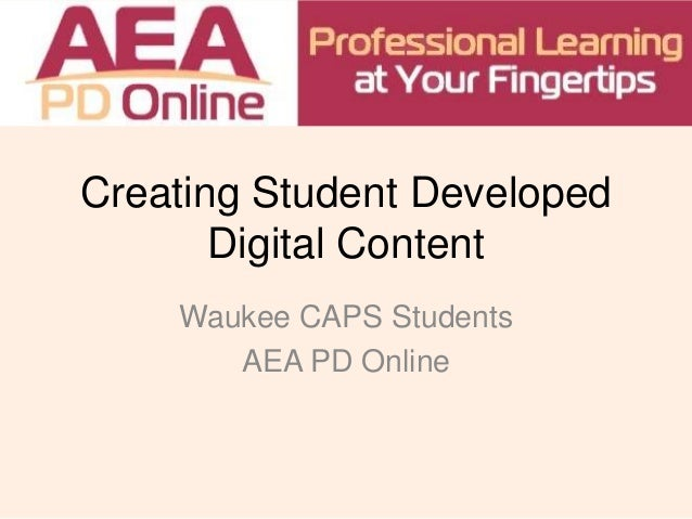 Creating Student Developed Digital Content Waukee CAPS Students AEA PD Online